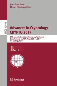 Advances in Cryptology – CRYPTO 2017: 37th Annual International Cryptology Conference, Santa Barbara, CA, USA, August 20–24, 2017, Proceedings, Part I (Lecture Notes in Computer Science)