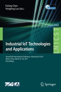 Industrial IoT Technologies and Applications: Second EAI International Conference, Industrial IoT 2017, Wuhu, China, March 25–26, 2017, Proceedings ... and Telecommunications Engineering)-cover