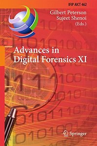 Advances in Digital Forensics XI: 11th IFIP WG 11.9 International Conference, Orlando, FL, USA, January 26-28, 2015, Revised Selected Papers (IFIP Advances in Information and Communication Technology)-cover