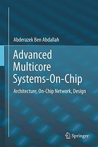 Advanced Multicore Systems-On-Chip: Architecture, On-Chip Network, Design-cover