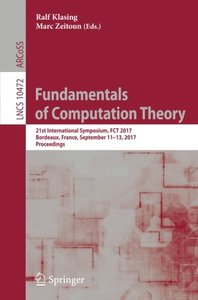 Fundamentals of Computation Theory: 21st International Symposium, FCT 2017, Bordeaux, France, September 11–13, 2017, Proceedings (Lecture Notes in Computer Science)-cover