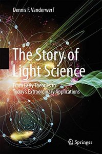 The Story of Light Science: From Early Theories to Today's Extraordinary Applications-cover