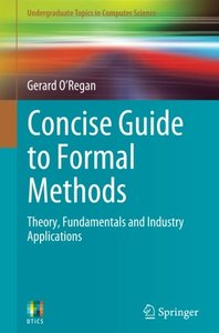 Concise Guide to Formal Methods: Theory, Fundamentals and Industry Applications (Undergraduate Topics in Computer Science)-cover