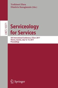 Serviceology for Services: 5th International Conference, ICServ 2017, Vienna, Austria, July 12-14, 2017, Proceedings (Lecture Notes in Computer Science)