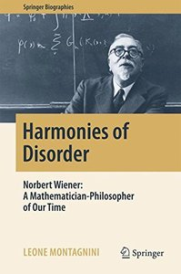 Harmonies of Disorder: Norbert Wiener: A Mathematician-Philosopher of Our Time (Springer Biographies)-cover
