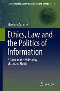 Ethics, Law and the Politics of Information: A Guide to the Philosophy of Luciano Floridi (The International Library of Ethics, Law and Technology)-cover