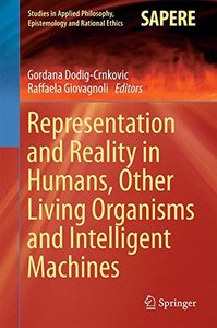 Representation and Reality in Humans, Other Living Organisms and Intelligent Machines (Studies in Applied Philosophy, Epistemology and Rational Ethics)-cover