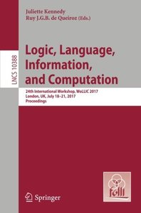 Logic, Language, Information, and Computation: 24th International Workshop, WoLLIC 2017, London, UK, July 18-21, 2017, Proceedings (Lecture Notes in Computer Science)-cover