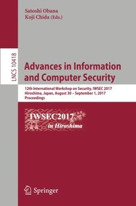 Advances in Information and Computer Security: 12th International Workshop on Security, IWSEC 2017, Hiroshima, Japan, August 30 – September 1, 2017, Proceedings (Lecture Notes in Computer Science)
