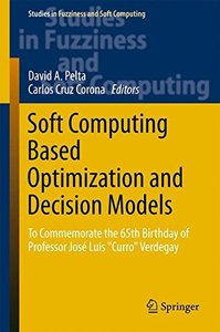 "Soft Computing Based Optimization and Decision Models: To Commemorate the 65th Birthday of Professor José Luis ""Curro"" Verdegay (Studies in Fuzziness and Soft Computing)-cover"