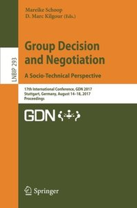Group Decision and Negotiation. A Socio-Technical Perspective: 17th International Conference, GDN 2017, Stuttgart, Germany, August 14-18, 2017, ... Notes in Business Information Processing)-cover