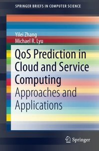 QoS Prediction in Cloud and Service Computing: Approaches and Applications (SpringerBriefs in Computer Science)-cover