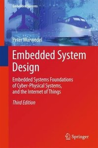 Embedded System Design: Embedded Systems Foundations of Cyber-Physical Systems, and the Internet of Things-cover