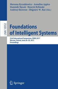 Foundations of Intelligent Systems: 23rd International Symposium, ISMIS 2017, Warsaw, Poland, June 26-29, 2017, Proceedings (Lecture Notes in Computer Science)-cover
