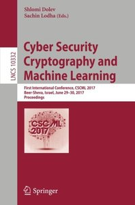 Cyber Security Cryptography and Machine Learning: First International Conference, CSCML 2017, Beer-Sheva, Israel, June 29-30, 2017, Proceedings (Lecture Notes in Computer Science)