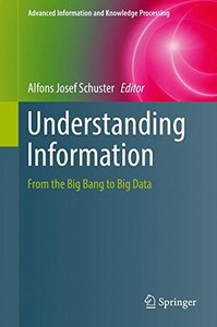 Understanding Information: From the Big Bang to Big Data (Advanced Information and Knowledge Processing)-cover