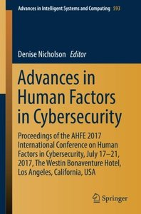 Advances in Human Factors in Cybersecurity: Proceedings of the AHFE 2017 International Conference on Human Factors in Cybersecurity, July 17-21, 2017, ... in Intelligent Systems and Computing)-cover