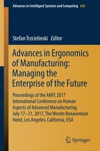Advances in Ergonomics of Manufacturing: Managing the Enterprise of the Future: Proceedings of the AHFE 2017 International Conference on Human Aspects ... in Intelligent Systems and Computing)-cover