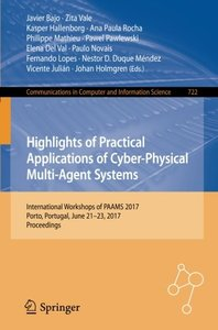 Highlights of Practical Applications of Cyber-Physical Multi-Agent Systems: International Workshops of PAAMS 2017, Porto, Portugal, June 21-23, 2017, ... in Computer and Information Science)-cover