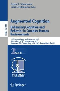 Augmented Cognition. Enhancing Cognition and Behavior in Complex Human Environments: 11th International Conference, AC 2017, Held as Part of HCI ... Part II (Lecture Notes in Computer Science)
