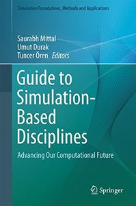 Guide to Simulation-Based Disciplines: Advancing Our Computational Future (Simulation Foundations, Methods and Applications)-cover