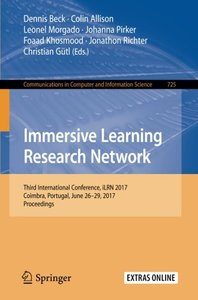 Immersive Learning Research Network: Third International Conference, iLRN 2017, Coimbra, Portugal, June 26–29, 2017. Proceedings (Communications in Computer and Information Science)