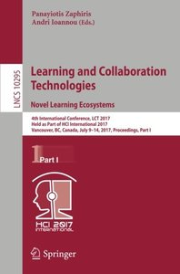 Learning and Collaboration Technologies. Novel Learning Ecosystems: 4th International Conference, LCT 2017, Held as Part of HCI International 2017, ... Part I (Lecture Notes in Computer Science)-cover