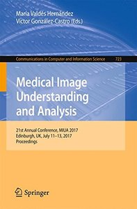 Medical Image Understanding and Analysis: 21st Annual Conference, MIUA 2017, Edinburgh, UK, July 11–13, 2017, Proceedings (Communications in Computer and Information Science)