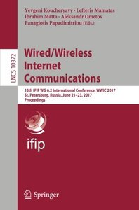 Wired/Wireless Internet Communications: 15th IFIP WG 6.2 International Conference, WWIC 2017, St. Petersburg, Russia, June 21–23, 2017, Proceedings (Lecture Notes in Computer Science)