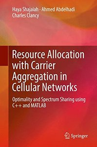 Resource Allocation with Carrier Aggregation in Cellular Networks: Optimality and Spectrum Sharing using C++ and MATLAB