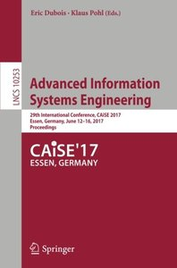 Advanced Information Systems Engineering: 29th International Conference, CAiSE 2017, Essen, Germany, June 12-16, 2017, Proceedings (Lecture Notes in Computer Science)-cover