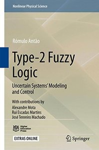 Type-2 Fuzzy Logic: Uncertain Systems' Modeling and Control (Nonlinear Physical Science)