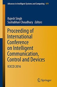 Proceeding of International Conference on Intelligent Communication, Control and Devices: ICICCD 2016 (Advances in Intelligent Systems and Computing)-cover