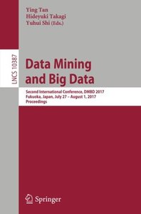 Data Mining and Big Data: Second International Conference, DMBD 2017, Fukuoka, Japan, July 27 – August 1, 2017, Proceedings (Lecture Notes in Computer Science)-cover