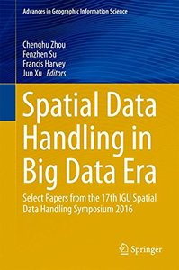 Spatial Data Handling in Big Data Era: Select Papers from the 17th IGU Spatial Data Handling Symposium 2016 (Advances in Geographic Information Science)-cover