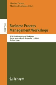 Business Process Management Workshops: BPM 2016 International Workshops, Rio de Janeiro, Brazil, September 19, 2016, Revised Papers (Lecture Notes in Business Information Processing)-cover