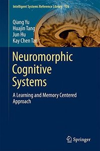 Neuromorphic Cognitive Systems: A Learning and Memory Centered Approach (Intelligent Systems Reference Library)-cover