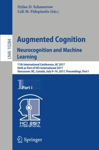 Augmented Cognition. Neurocognition and Machine Learning: 11th International Conference, AC 2017, Held as Part of HCI International 2017, Vancouver, ... Part I (Lecture Notes in Computer Science)-cover