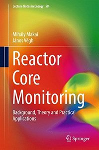 Reactor Core Monitoring: Background, Theory and Practical Applications (Lecture Notes in Energy)