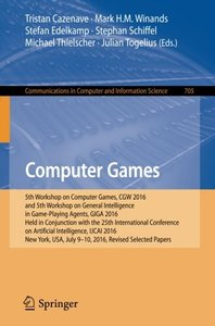 Computer Games: 5th Workshop on Computer Games, CGW 2016, and 5th Workshop on General Intelligence in Game-Playing Agents, GIGA 2016, Held in ... in Computer and Information Science)-cover