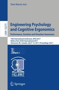 Engineering Psychology and Cognitive Ergonomics: Performance, Emotion and Situation Awareness: 14th International Conference, EPCE 2017, Held as Part ... Part I (Lecture Notes in Computer Science)