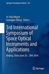 3rd International Symposium of Space Optical Instruments and Applications: Beijing, China June 26 - 29th 2016 (Springer Proceedings in Physics)-cover