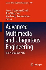 Advanced Multimedia and Ubiquitous Engineering: MUE/FutureTech 2017 (Lecture Notes in Electrical Engineering)