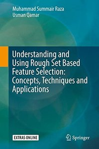 Understanding and Using Rough Set Based Feature Selection: Concepts, Techniques and Applications-cover