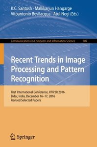 Recent Trends in Image Processing and Pattern Recognition: First International Conference, RTIP2R 2016, Bidar, India, December 16–17, 2016, Revised ... in Computer and Information Science)-cover