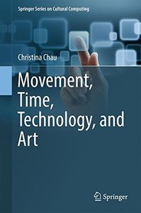 Movement, Time, Technology, and Art (Springer Series on Cultural Computing)-cover