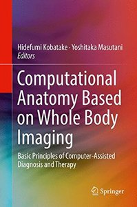 1: Computational Anatomy Based on Whole Body Imaging: Basic Principles of Computer-Assisted Diagnosis and Therapy