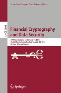 Financial Cryptography and Data Security: 20th International Conference, FC 2016, Christ Church, Barbados, February 22–26, 2016, Revised Selected Papers (Lecture Notes in Computer Science)-cover