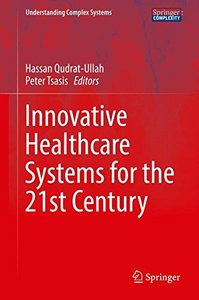 Innovative Healthcare Systems for the 21st Century (Understanding Complex Systems)
