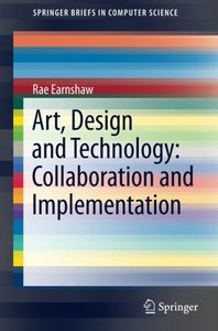 Art, Design and Technology: Collaboration and Implementation (SpringerBriefs in Computer Science)-cover